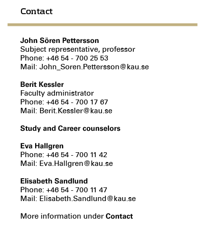 Contact: Subject representative professor John Sören Pettersson telephone +46547002553. Faculty administrator Berit Kessler telephone +4670541767. More information under Contact